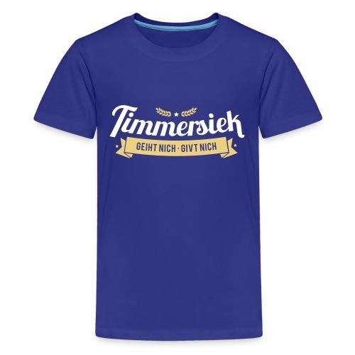 Timmersiek – geiht nich - givt nich - Teenager Premium T-Shirt