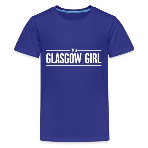 I'm A Glasgow Girl - Teenage Premium T-Shirt