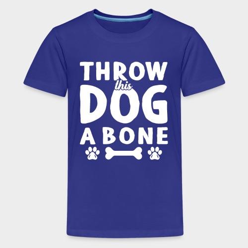 THROW THIS DOG A BONE - Teenager Premium T-Shirt