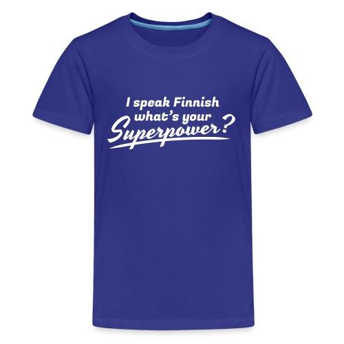 I speak Finnish what's your Superpower? - Teinien premium t-paita