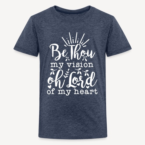 BE THOU MY VISION - Teenage Premium T-Shirt