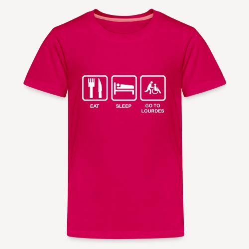 EAT SLEEP GO TO LOURDES - Teenage Premium T-Shirt