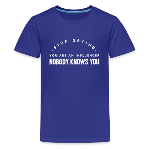 Influencer ? Nobody knows you - Teenage Premium T-Shirt