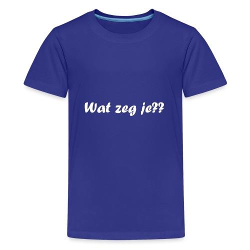 Wat zeg je?? - Teenager Premium T-shirt