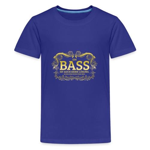 Ein Bass ist auch keine Lösung, es sollten schon.. - Teenager Premium T-Shirt