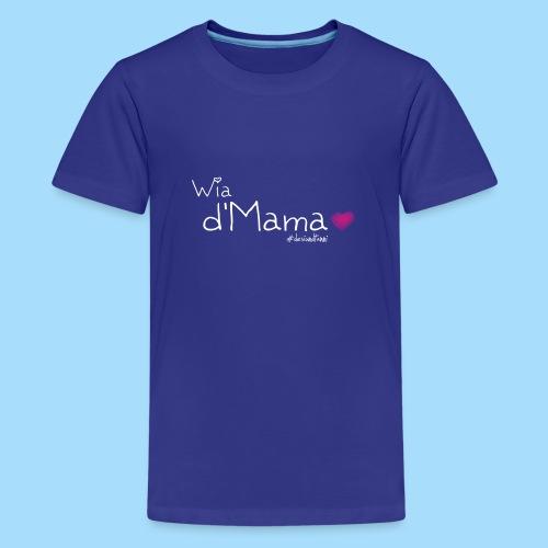 Wia d'Mama - Teenager Premium T-Shirt