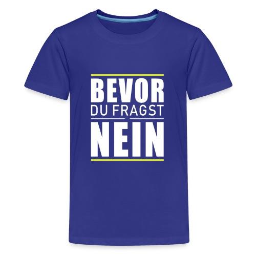 Bevor du fragst nein - Teenager Premium T-Shirt