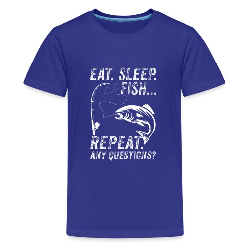 EAT SLEEP FISH REPEAT ANY QUESTIOINS? - Teenager Premium T-Shirt