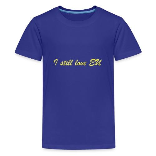 I Still Love EU - Teenage Premium T-Shirt
