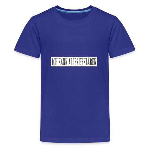 ICH KANN ALLES ERKLÄREN - Teenager Premium T-Shirt