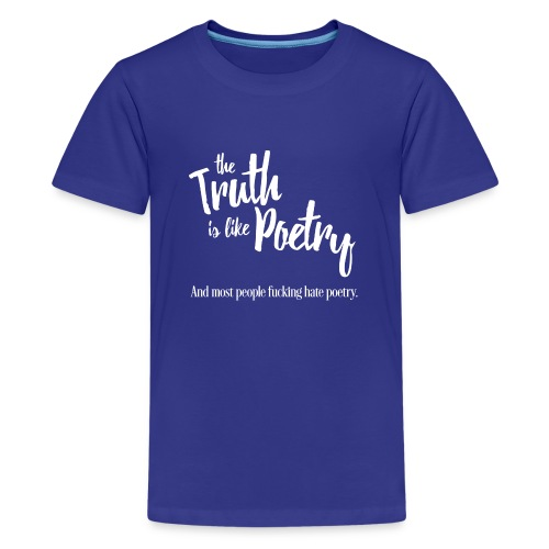 Truth is like poetry - T-shirt Premium Ado