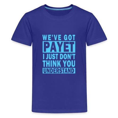 We've Got Payet - Teenage Premium T-Shirt