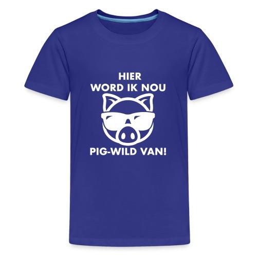 Hier word ik nou PIG-WILD VAN! - Teenager Premium T-shirt