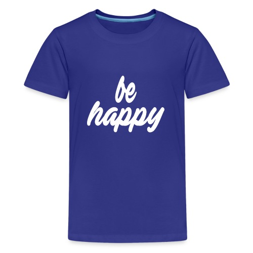 be happy - Teenager Premium T-Shirt