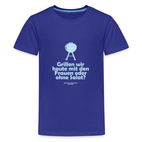 Grillen wir heute mit den Frauen oder ohne Salat - Teenager Premium T-Shirt