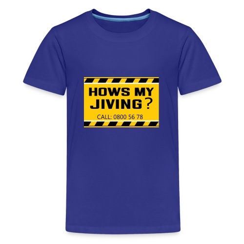 Hows my jiving? - Teenage Premium T-Shirt