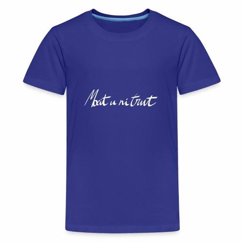 Moeit u ni trut - Teenager Premium T-shirt