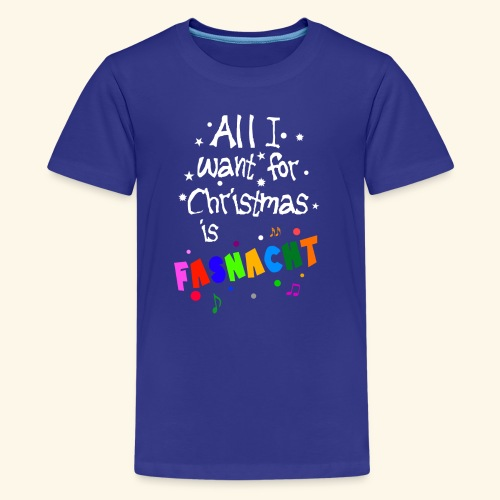 All i want for Christmas is Fasnacht - Teenager Premium T-Shirt