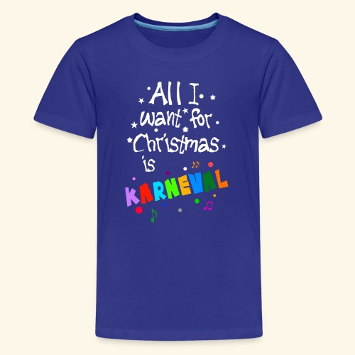 All I want for Christmas is Karneval - Teenager Premium T-Shirt