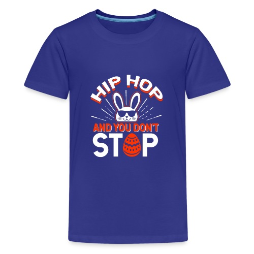 Hip Hop and You Don t Stop - Ostern - Teenager Premium T-Shirt