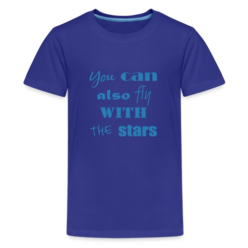 YOU CAN ALSO FLY - Teenager Premium T-Shirt
