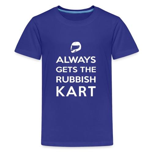 I Always Get the Rubbish Kart - Teenage Premium T-Shirt