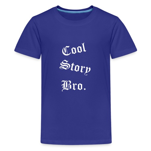 Cool Story Bro. - Teinien premium t-paita