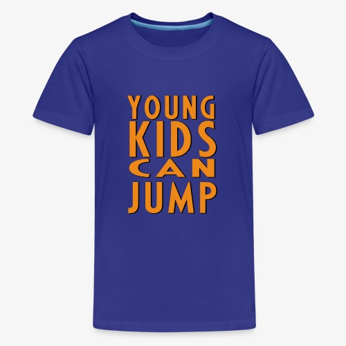 YOUNG KIDS CAN JUMP - T-shirt Premium Ado