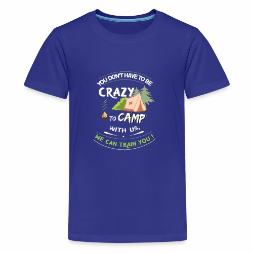 Crazy Campers - We can train you - Teenager Premium T-Shirt