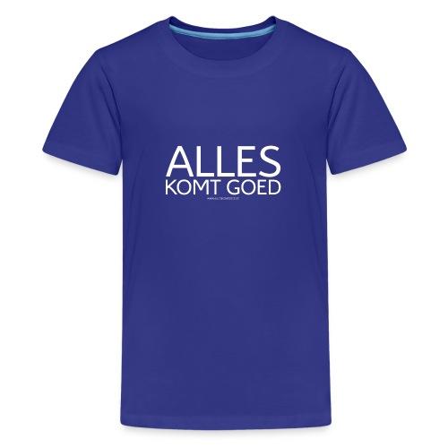Alles komt goed - Teenager Premium T-shirt
