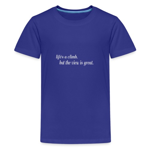 Life's a climb but the view is great - Camiseta premium adolescente