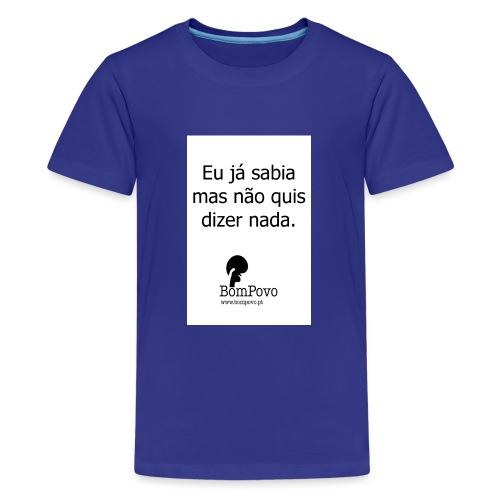 eujasabiamasnaoquisdizernada - Teenage Premium T-Shirt