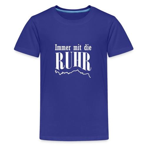 Immer mit die Ruhr - Teenager Premium T-Shirt