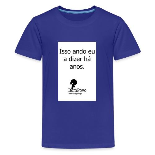 issoandoeuadizerhaanos - Teenage Premium T-Shirt