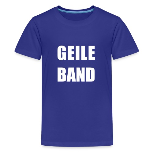 GEILE BAND - Teenager Premium T-Shirt