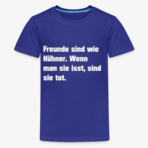 Freunde sind wie Hühner - Teenager Premium T-Shirt