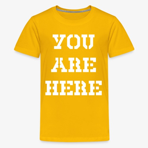 YOU ARE HERE - Teenager Premium T-Shirt