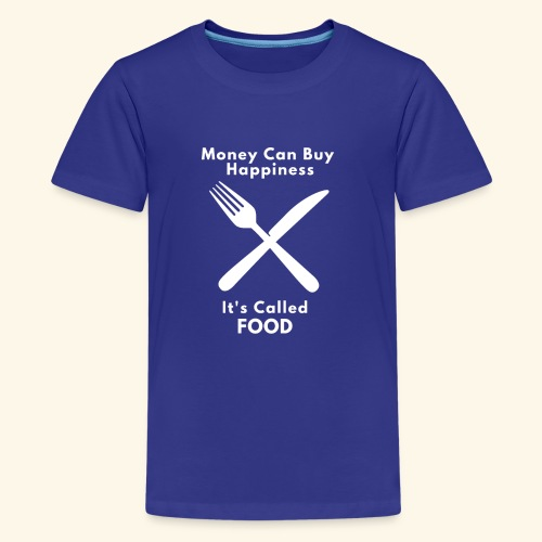 Money Can Buy Happiness It's Called FOOD - Teenage Premium T-Shirt