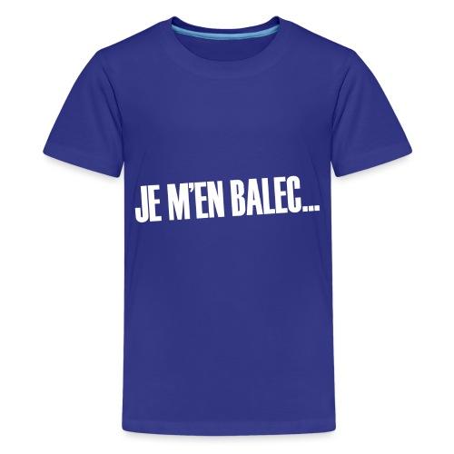 Je m'en balec... - T-shirt Premium Ado