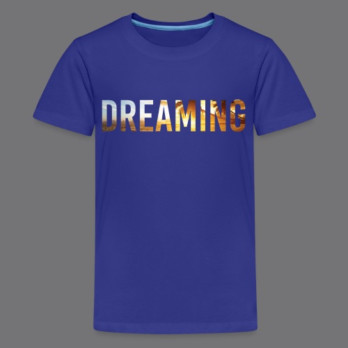 DREAMING Tee Shirts - Teenage Premium T-Shirt