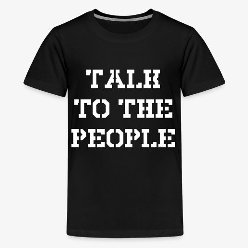 Talk to the people - weiß - Teenager Premium T-Shirt