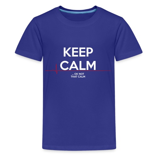 Keep Calm ... ok not that calm - Teenager Premium T-Shirt
