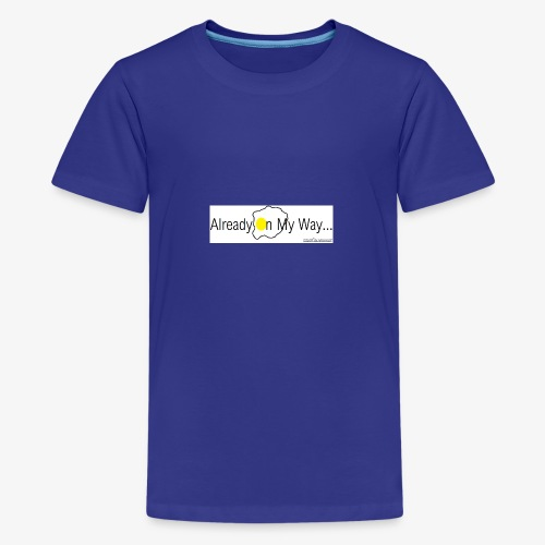 Already On My Way... - Teenager Premium T-shirt