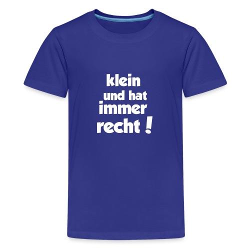 Klein und hat immer recht! - Teenager Premium T-Shirt
