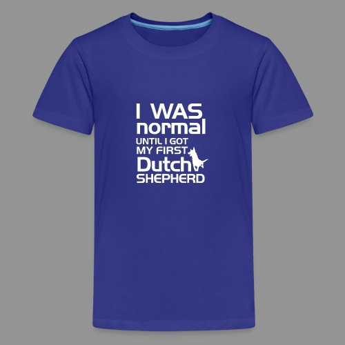 I was normal until I got my first Dutch Shepherd - Teenage Premium T-Shirt