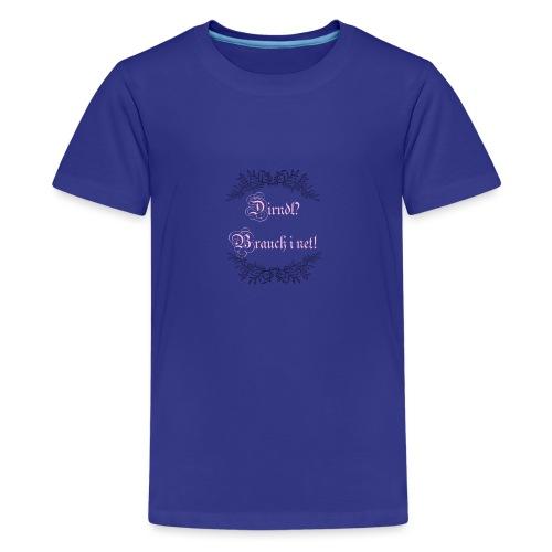 Kein Dirndl - Teenager Premium T-Shirt