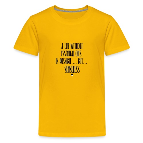 a life without essential oils is possible ... but - Teenager Premium T-Shirt