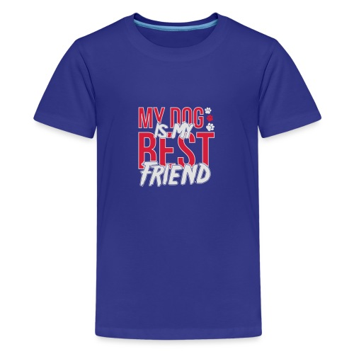 My Dog is My Best Friend - Teenage Premium T-Shirt