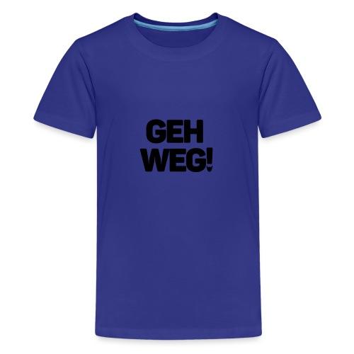 Geh weg schwarz - Teenager Premium T-Shirt