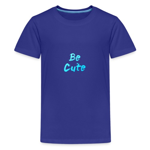 Be Cute - Teenage Premium T-Shirt